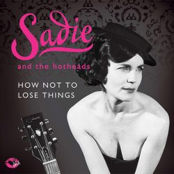 Sadie-And-The-Hotheads-Album-2-How-Not-To-Lose-Things